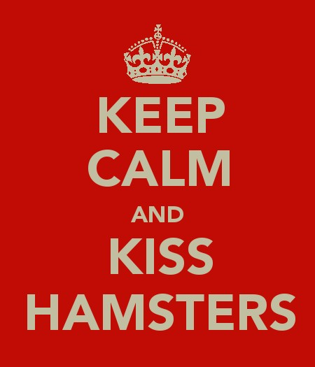 Keep Calm and Kiss Hamsters
